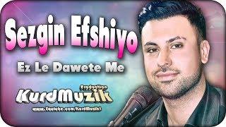 Sezgin Efshiyo - Ez Le Dawete Me - 2017 - KurdMuzik Production