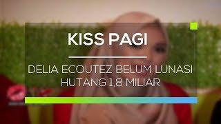 Delia Ecoutez Belum Lunasi Hutang 1,8 Miliar - Kiss Pagi