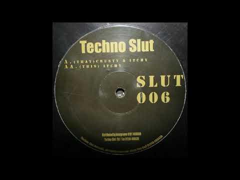 Techno Slut - Itchy
