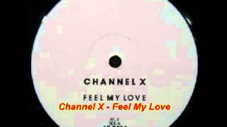 Channel X - Feel My Love