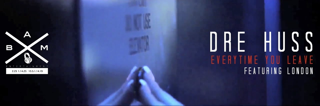 Dre Huss Ft London - Everytime You Leave (Video)