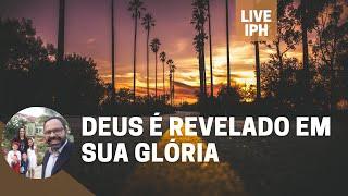 Live IPH 10/09/21 - Deus é revelado em sua glória