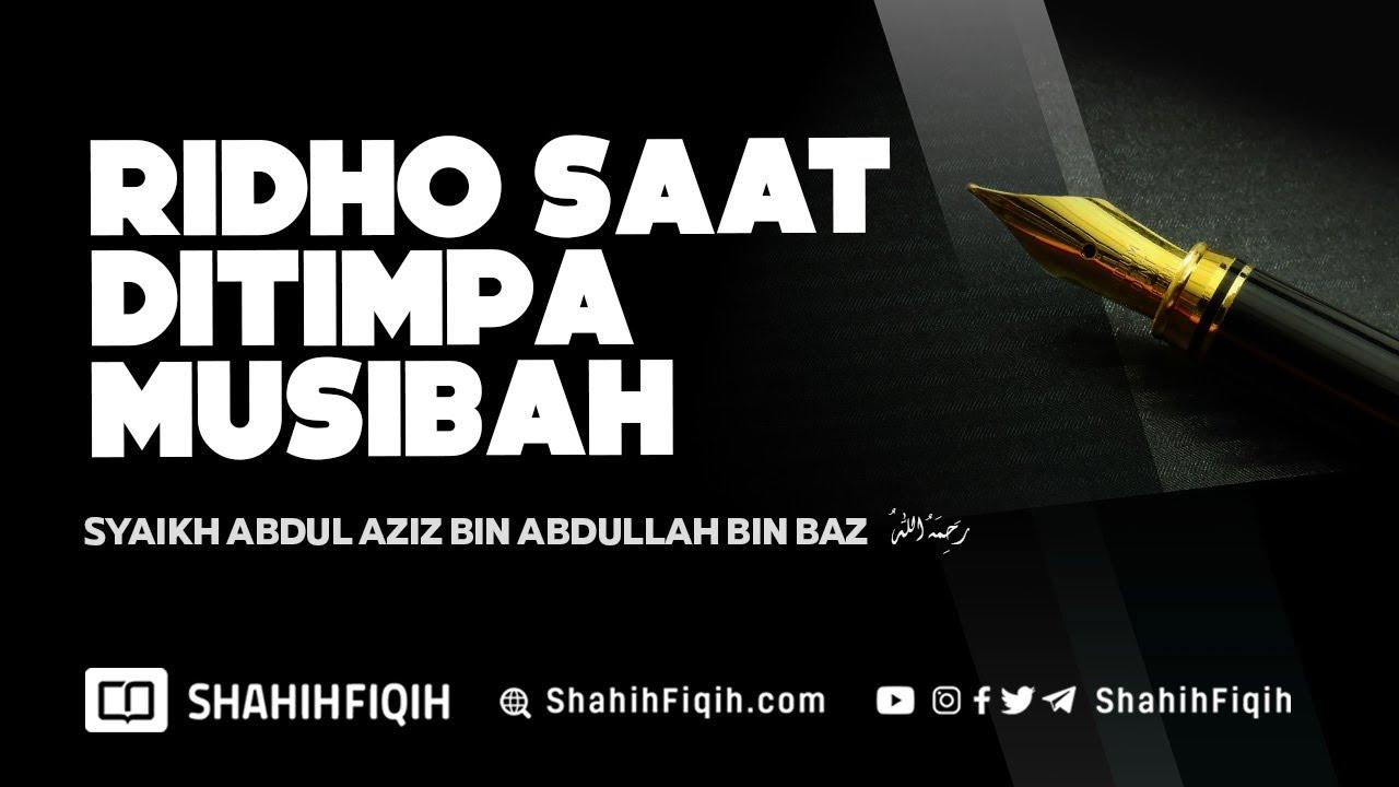 Download Ridho Saat Ditimpa Musibah - Syaikh Abdul Aziz bin Baz #nasehatulama