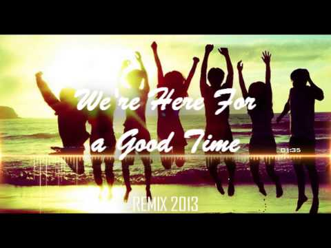 We're Here For a Good Time (Remix 2013)