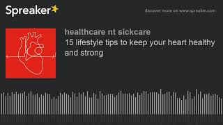 Source: https://www.spreaker.com/user/healthcarentsickcare/15-lifestyle-tips-to-keep-your-heart-hea you know that exercise and a good diet can keep your hear...