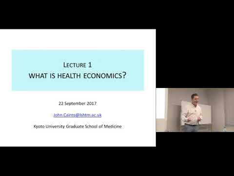 "Kyoto University ""Health Economics and Social Capital"" Lecture 1, Prof. John Cairns"
