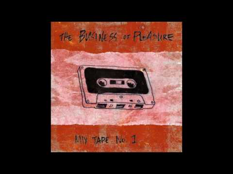 The Business of Pleasure - Mix Tape No.  1