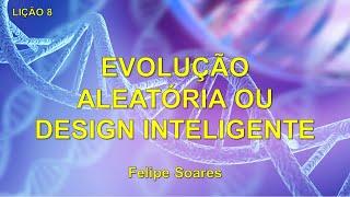 Lição 8. Evolução Aleatória ou Design Inteligente | EBD 07-02-2021