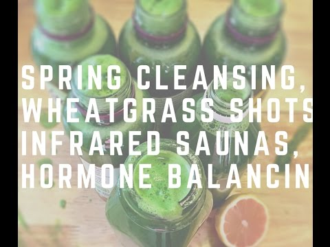 Spring Cleansing, Wheatgrass Shots, Infrared Saunas, and More!