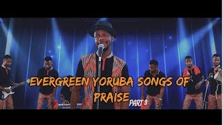 Evergreen Yoruba Songs Of Praise 3