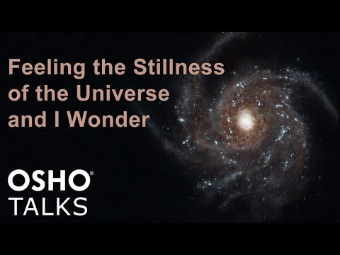 OSHO: Feeling the Stillness of the Universe ...