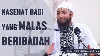 Nasehat bagi yang merasa malas beribadah Ustadz DR Khalid Basalamah MA