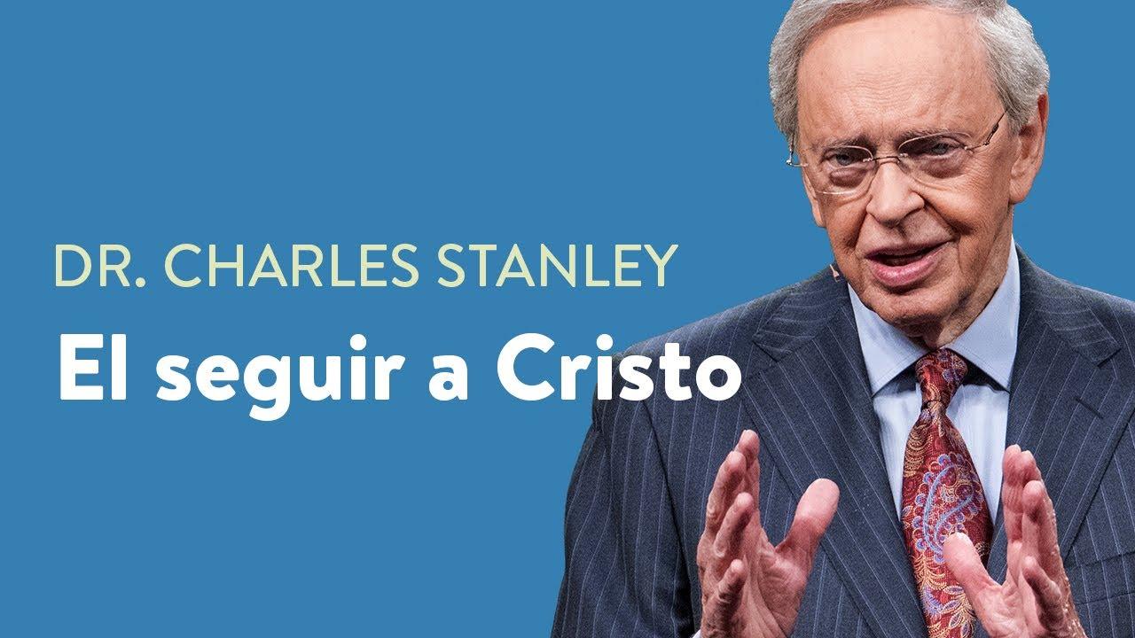 El seguir a Cristo – Dr. Charles Stanley
