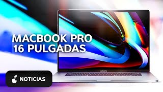 Ya es oficial el MacBook Pro de 16 pulgadas, ¿merece la pena?
