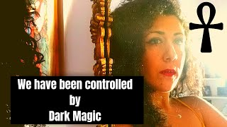 We have been controlled by dark magic * Knowledge is power!