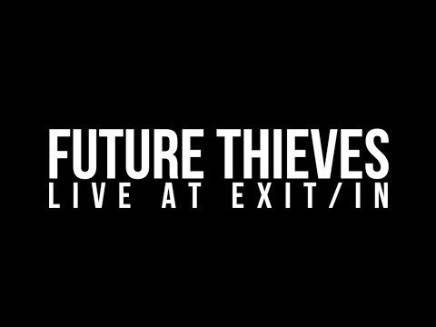 Future Thieves - Live at Exit/In (Full Show)