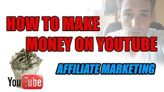 How To Make Money On Youtube With Affiliate Marketing - Tutorial 2016