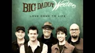 Big Daddy Weave - The Only Name (Yours Will Be)