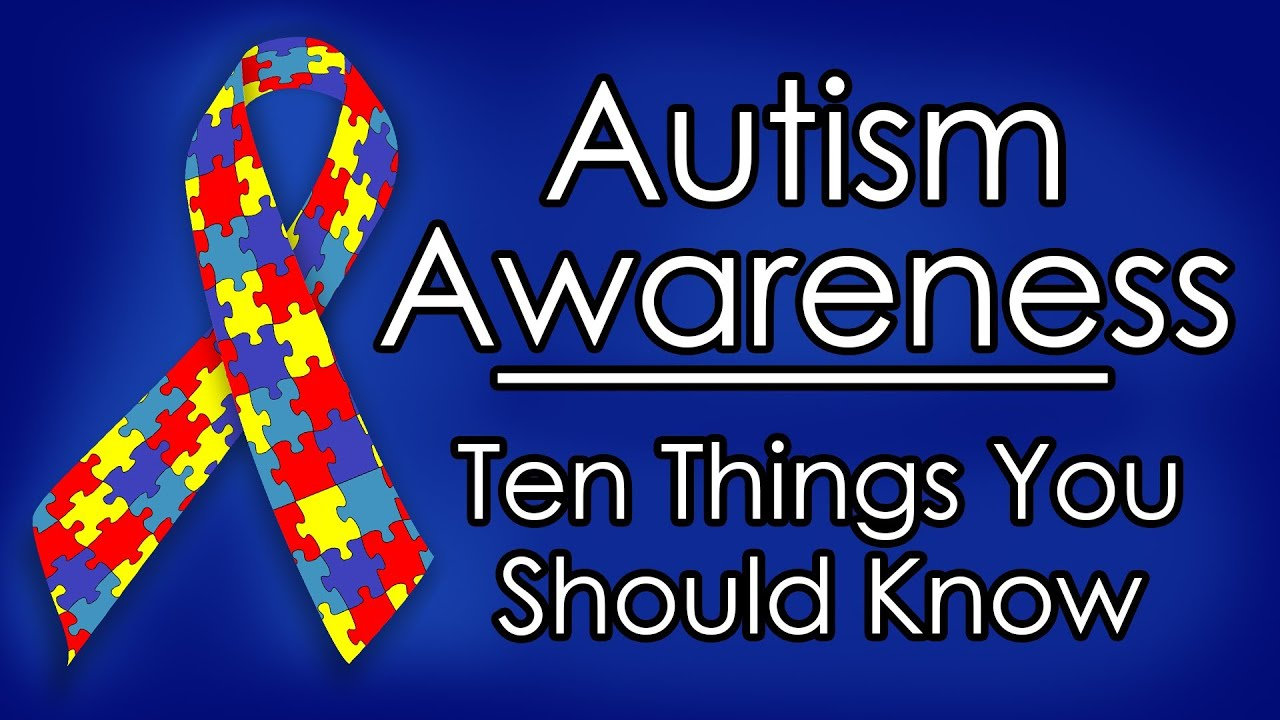 "Autism ""Awareness"" Ten Things You Should Know"