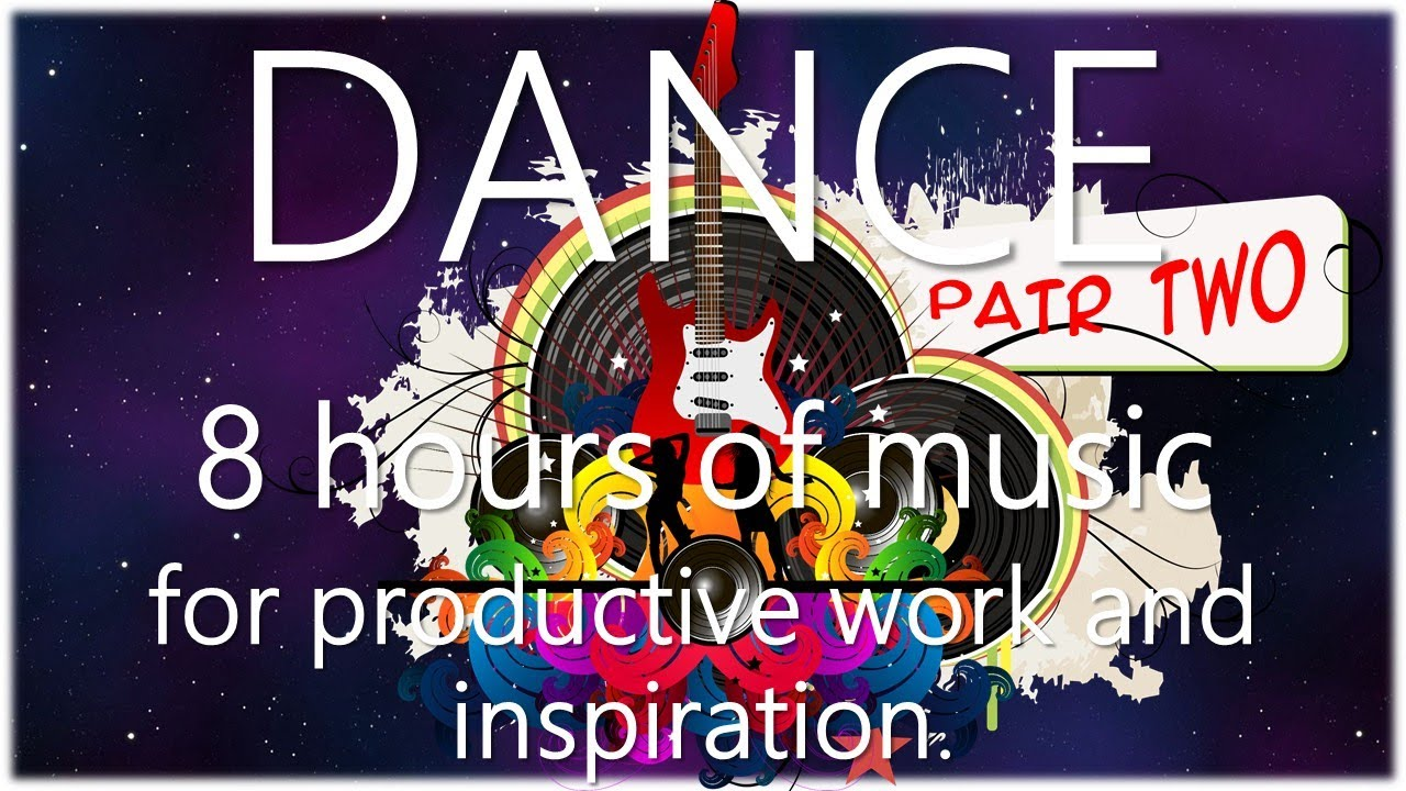 8 Hours Of Music For Productive Work And Inspiration Dance 2 Youtube