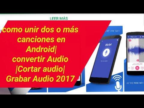 como unir dos o más canciones en Android|convertir Audio|Cortar audio|Grabar Audio 2017