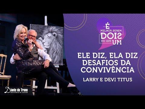 Ele Diz, Ela Diz - Desafios da Convivência | Devi e Larry Titus | Congresso Homens e Mulheres