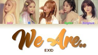 "EXID 이엑스아이디 "" We Are.. "" Correct Lyrics (ColorCoded/ENG/HAN/ROM/가사)"