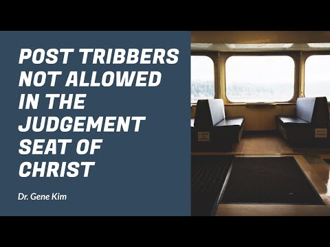 Post Tribbers Not Allowed in the Judgement Seat of Christ - Dr. Gene Kim