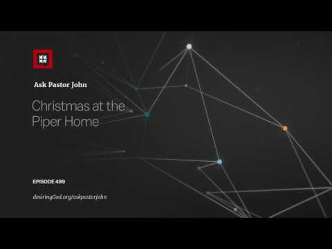 Christmas at the Piper Home // Ask Pastor John