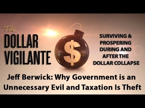Jeff Berwick: Why Government is an Unnecessary Evil and Taxation Is Theft