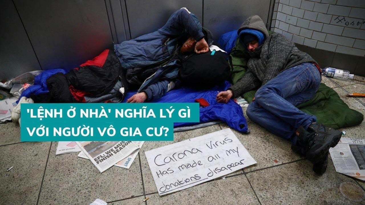 """Giữa đại dịch Covid-19: Lệnh """"ở nhà"""" có nghĩa lý gì với người vô gia cư?"""
