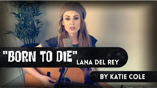 Born To Die - Lana del Rey cover by Katie Cole