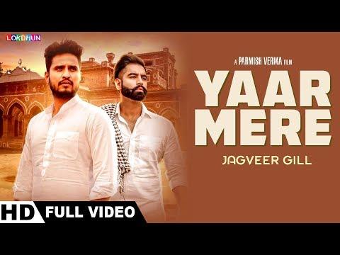 Yaar Mere (Full Video ) | Jagveer Gill | Parmish Verma | Desi Crew | New Punjabi Songs 2018