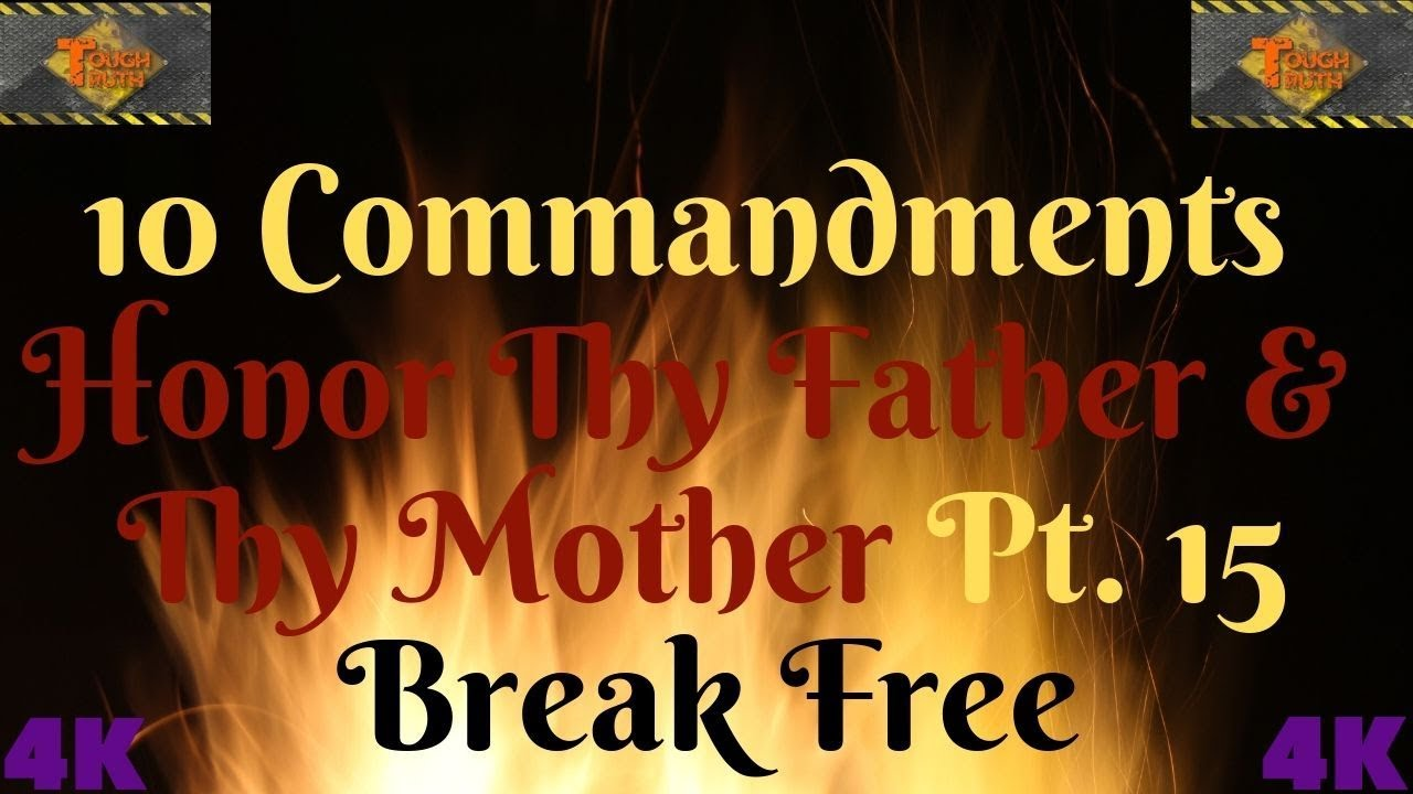 TEN COMMANDMENTS: HONOUR THY FATHER AND THY MOTHER PT. 15 BREAK FREE