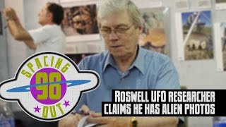Roswell UFO researcher claims he has alien photos - Spacing Out! Ep. 98