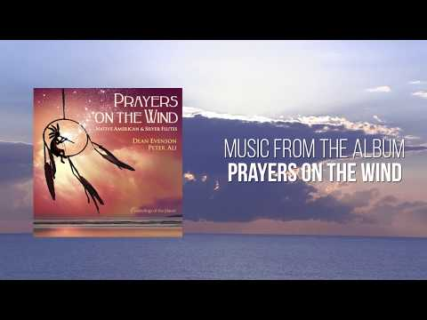 Peaceful Music - Across Worlds - Prayers on the Wind - Dean Evenson & Peter Ali