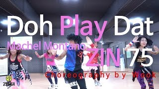 Doh Play Dat(ZIN 75 Soca) / Easy Dance Fitness Choreography / Zumba® / Wook's Zumba Story