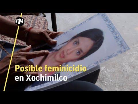 Posible feminicidio en Xochimilco, familiares denuncian irregularidades