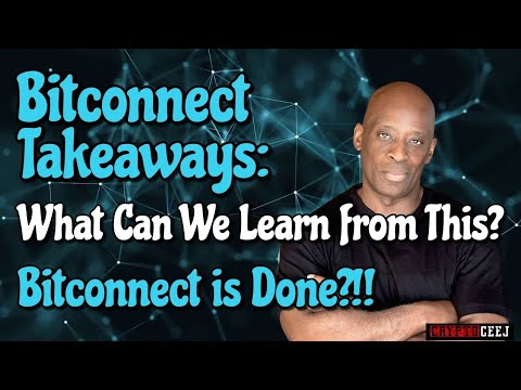 Bitconnect Takeaways: What can we learn from this? Bitconnect is Done?!!