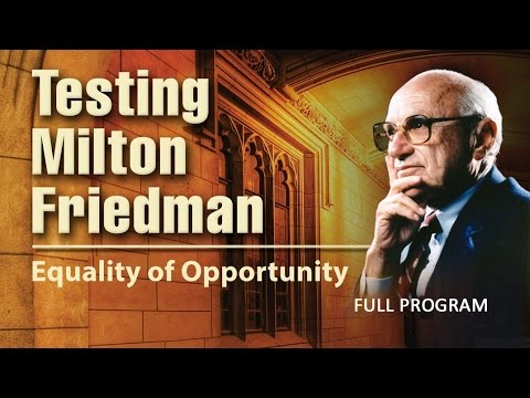 Testing Milton Friedman: Equality of Opportunity - Full Vide
