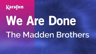 Karaoke We Are Done - The Madden Brothers *