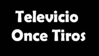 Televicio - Once Tiros