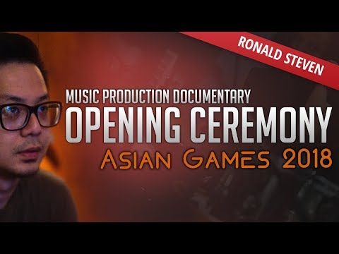 Ronald Steven - Music Production Documentary - Asian Games 2018 : Opening Ceremony