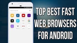 Top Best Fast And Secure Web Browsers for Android Of 2017