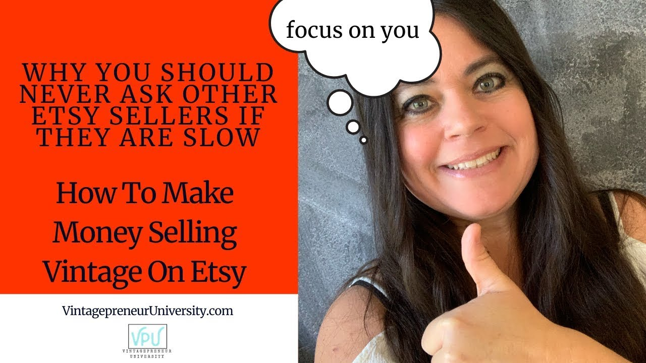 Why Not To Ask Other Etsy Sellers If They Are Slow: How To Make Money Selling Vintage On Etsy