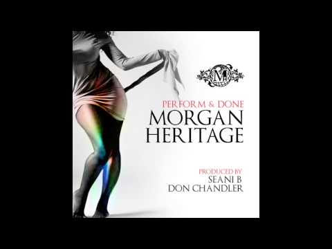 Morgan Heritage - Perform And Done (Produced By Seani B & Don Chandler)