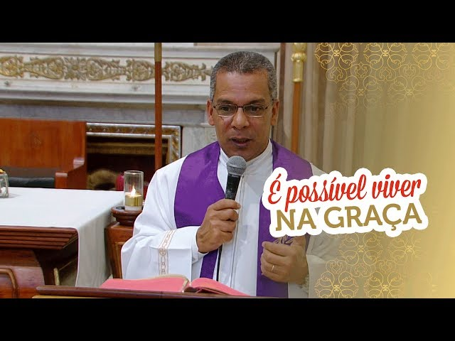 Homilia: É possível viver na graça por Padre Eduardo Ribeiro