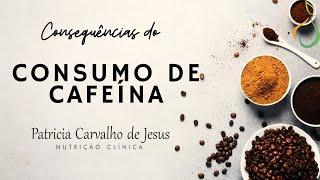 Consequência do consumo de cafeína - Dra. Patricia Carvalho de Jesus