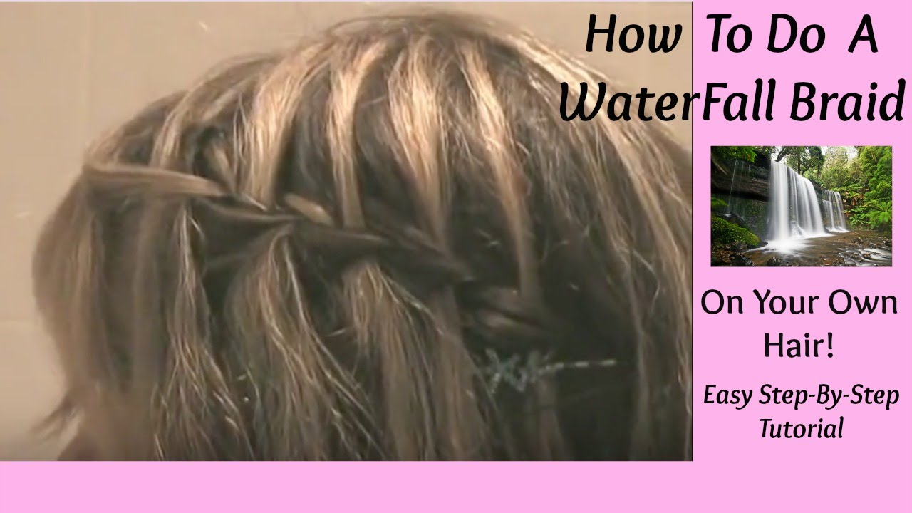 How To Do A Waterfall Braid Hairstyle On Your Own Hair