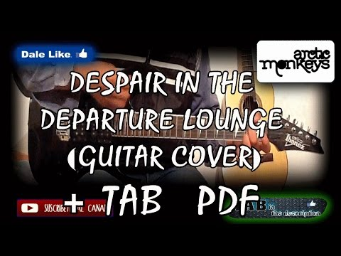 Arctic Monkeys - Despair in the Departure Lounge (Guitar Cover) With CHORDS